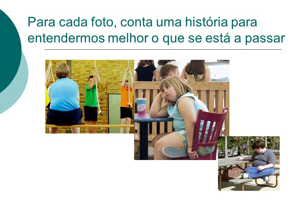 Propostas de trabalho  Procura outras imagens sobre este tema, escreve uma frase sobre elas e faz um cartaz para alertar as pessoas para o problema da obesidade nas crianças.