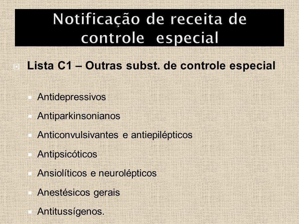  Lista C1 – Outras subst. de controle especial  Antidepressivos  Antiparkinsonianos  Anticonvulsivantes e antiepilépticos  Antipsicóticos  Ansio