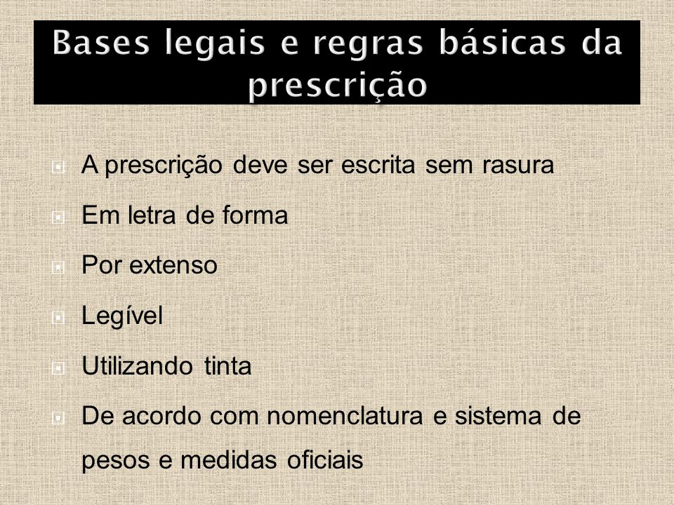  A prescrição deve ser escrita sem rasura  Em letra de forma  Por extenso  Legível  Utilizando tinta  De acordo com nomenclatura e sistema de pe