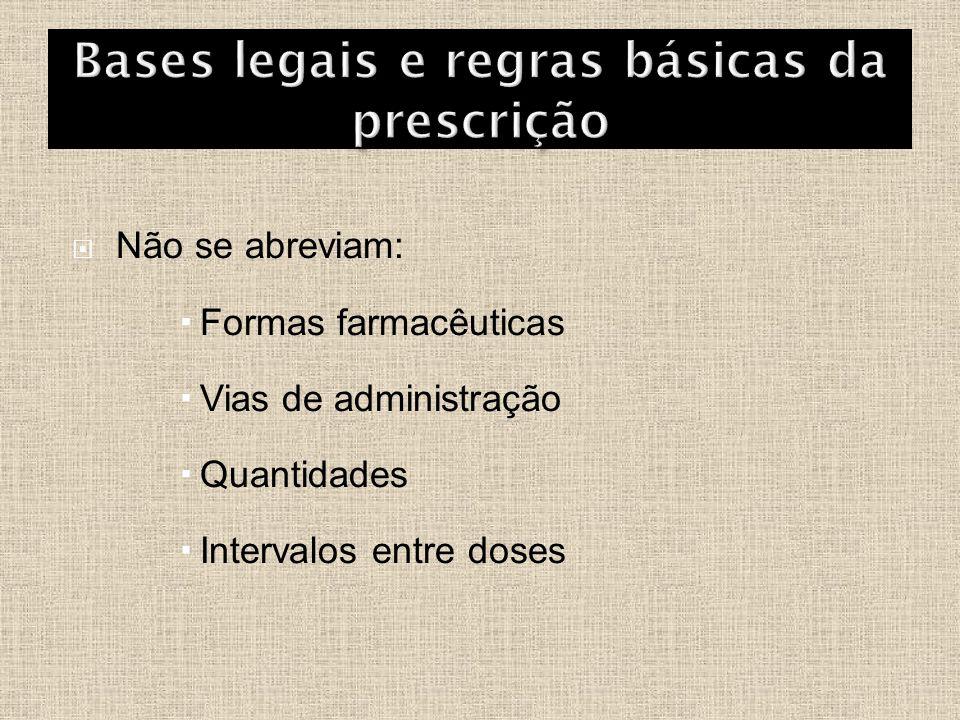  Não se abreviam:  Formas farmacêuticas  Vias de administração  Quantidades  Intervalos entre doses