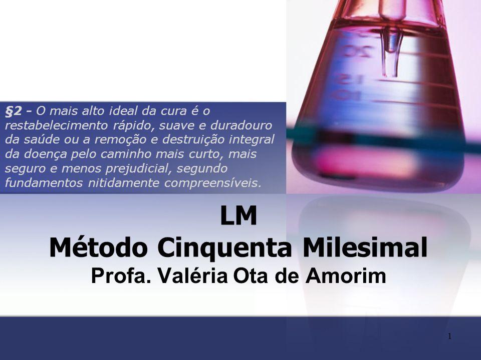 1 LM Método Cinquenta Milesimal Profa. Valéria Ota de Amorim §2 - O mais alto ideal da cura é o restabelecimento rápido, suave e duradouro da saúde ou
