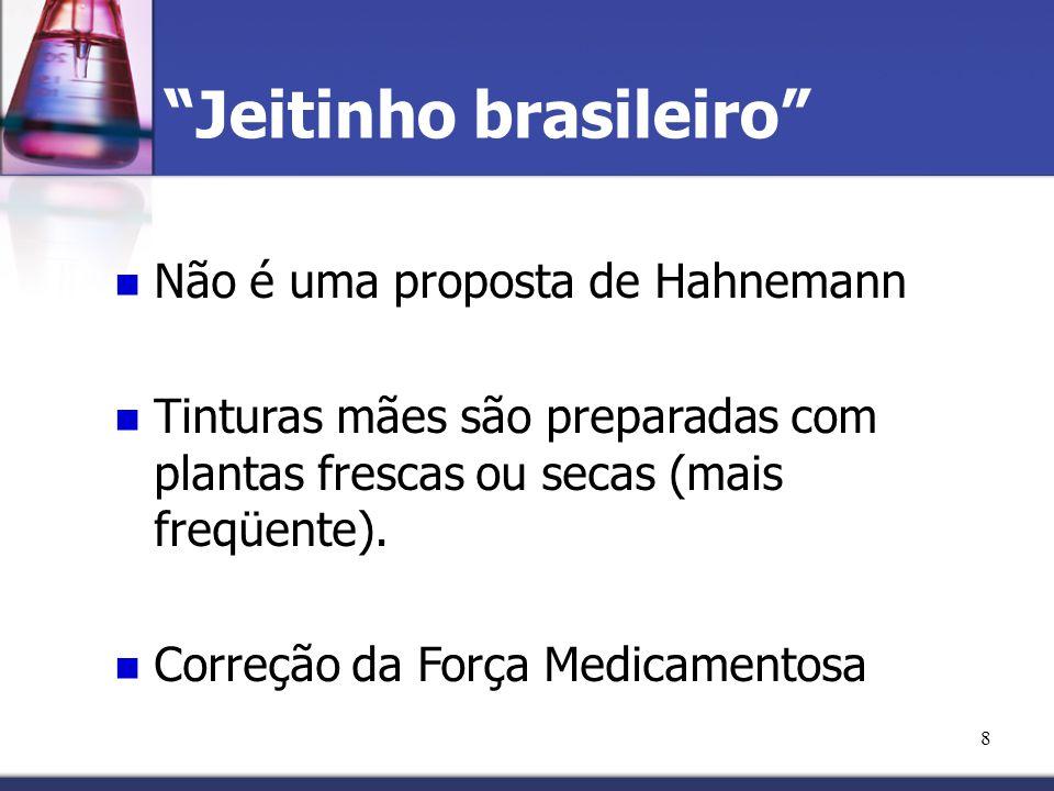"""8 """"Jeitinho brasileiro"""" Não é uma proposta de Hahnemann Tinturas mães são preparadas com plantas frescas ou secas (mais freqüente). Correção da Força"""