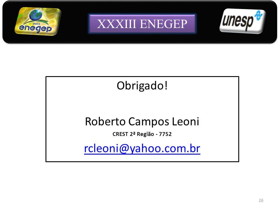 26 Obrigado! Roberto Campos Leoni CREST 2ª Região - 7752 rcleoni@yahoo.com.br XXXIII ENEGEP