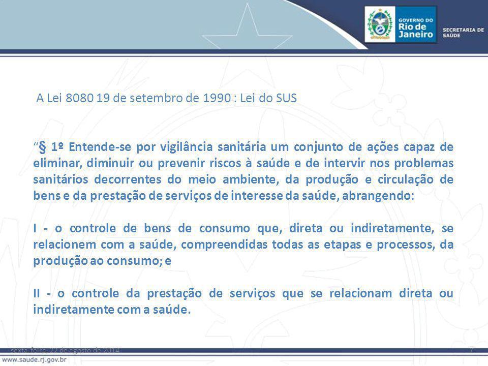 """sexta-feira, 22 de agosto de 2014 7 A Lei 8080 19 de setembro de 1990 : Lei do SUS """"§ 1º Entende-se por vigilância sanitária um conjunto de ações capa"""