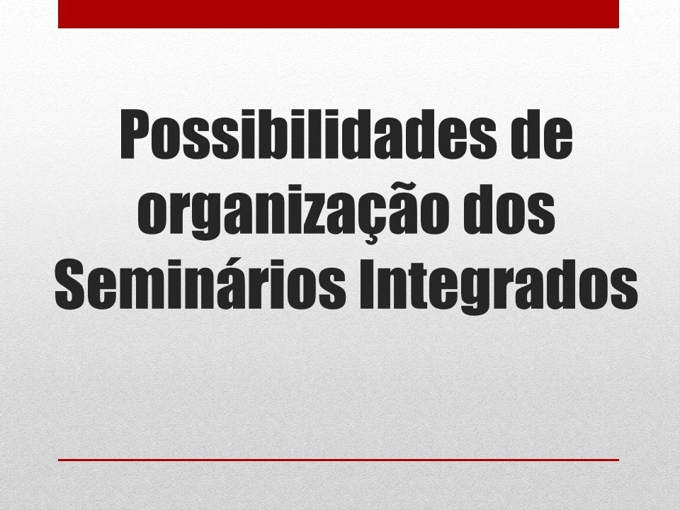 Possibilidades de organização dos Seminários Integrados