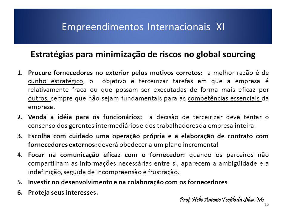 Estratégias para minimização de riscos no global sourcing 1.Procure fornecedores no exterior pelos motivos corretos: a melhor razão é de cunho estraté