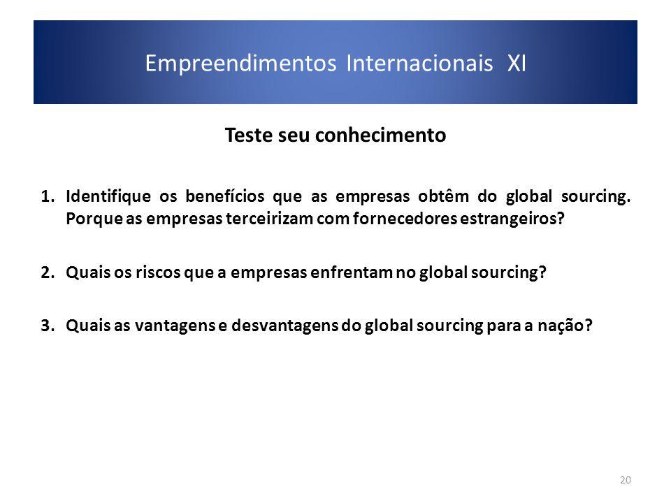 Teste seu conhecimento 1.Identifique os benefícios que as empresas obtêm do global sourcing. Porque as empresas terceirizam com fornecedores estrangei