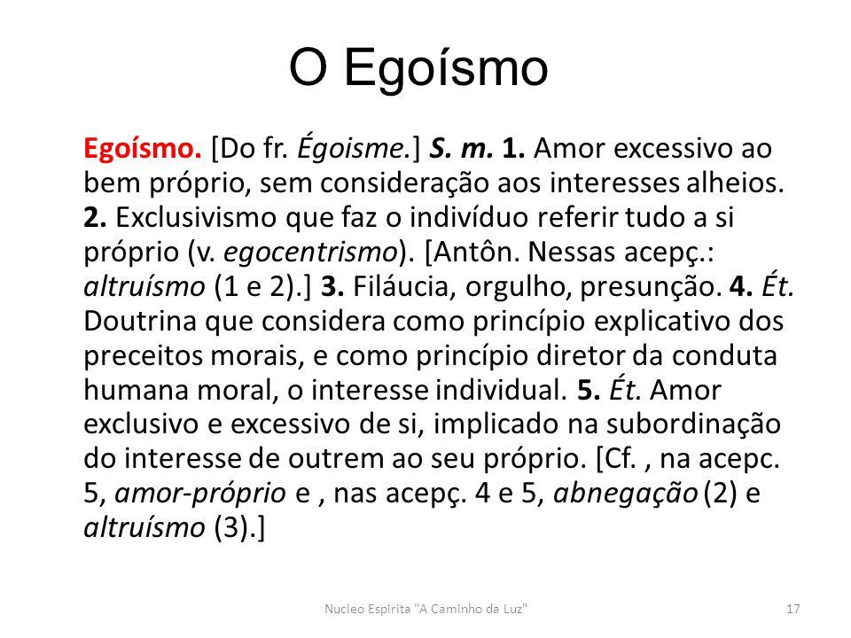O Egoísmo Egoísmo.[Do fr. Égoisme.] S. m. 1.