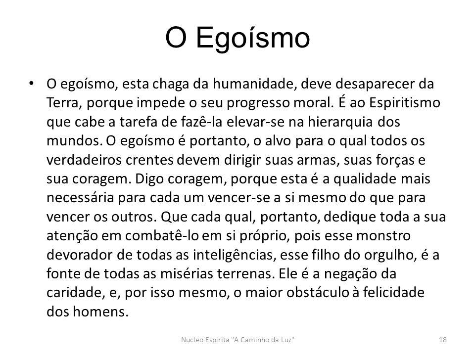 O Egoísmo O egoísmo, esta chaga da humanidade, deve desaparecer da Terra, porque impede o seu progresso moral.