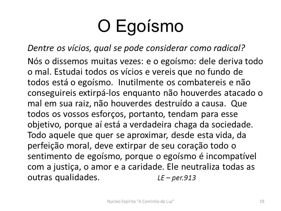 O Egoísmo Dentre os vícios, qual se pode considerar como radical.