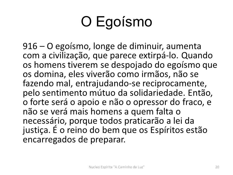 O Egoísmo 916 – O egoísmo, longe de diminuir, aumenta com a civilização, que parece extirpá-lo.