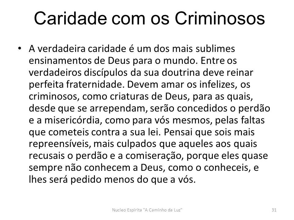 Caridade com os Criminosos A verdadeira caridade é um dos mais sublimes ensinamentos de Deus para o mundo.