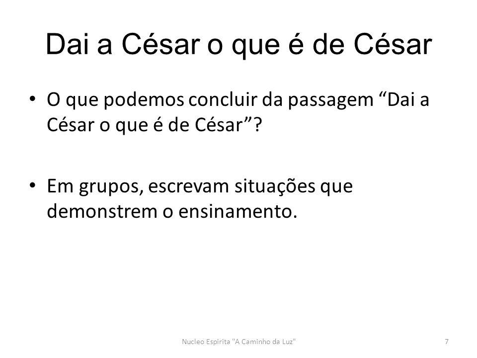 Dai a César o que é de César O que podemos concluir da passagem Dai a César o que é de César .