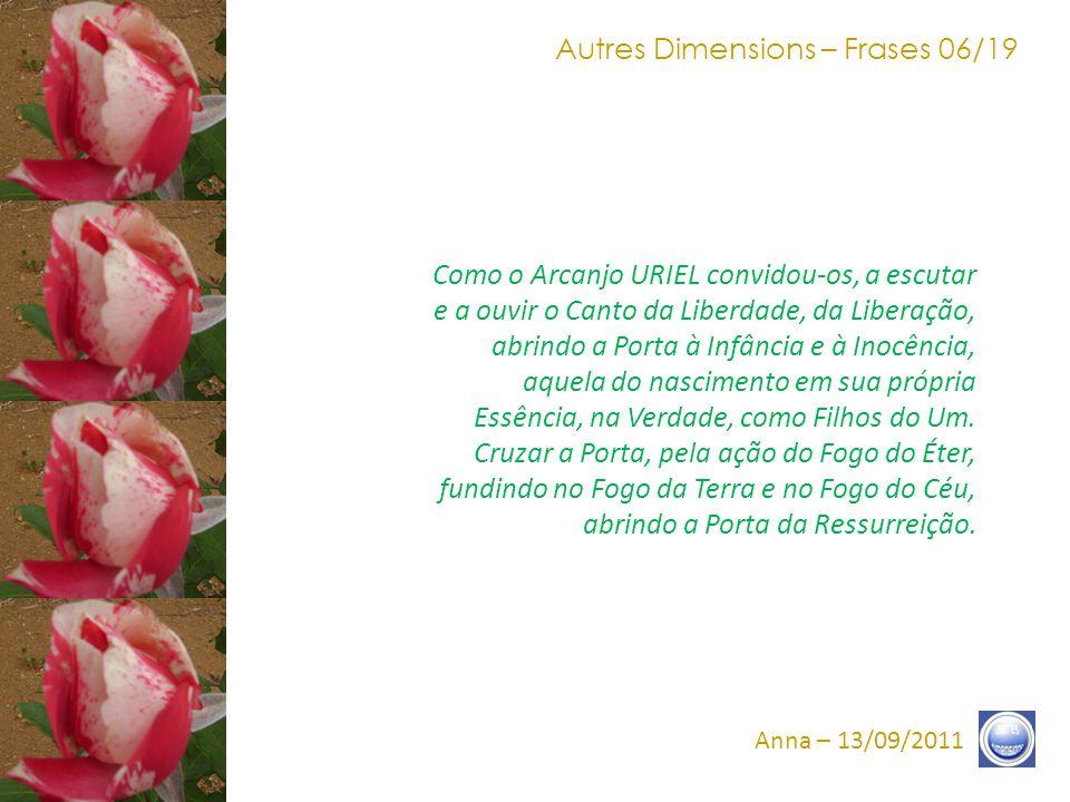 Autres Dimensions – Frases 16/19 Anna – 13/09/2011 A Estrela anuncia-lhes isso, não há que se perguntar se vocês estão prontos.