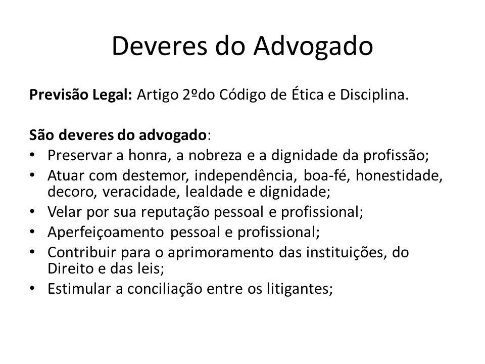 Deveres do Advogado Previsão Legal: Artigo 2ºdo Código de Ética e Disciplina. São deveres do advogado: Preservar a honra, a nobreza e a dignidade da p