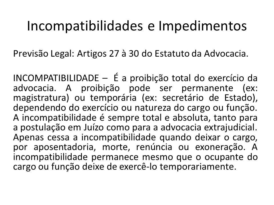 Incompatibilidades e Impedimentos Previsão Legal: Artigos 27 à 30 do Estatuto da Advocacia. INCOMPATIBILIDADE – É a proibição total do exercício da ad
