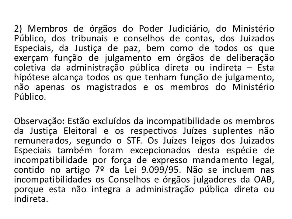2) Membros de órgãos do Poder Judiciário, do Ministério Público, dos tribunais e conselhos de contas, dos Juizados Especiais, da Justiça de paz, bem c
