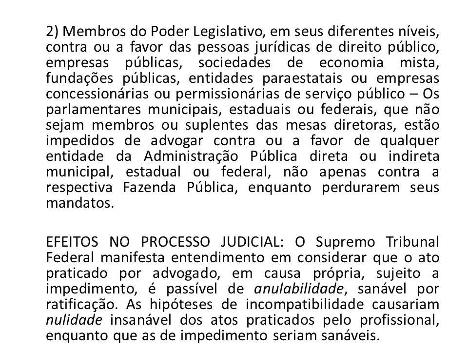 2) Membros do Poder Legislativo, em seus diferentes níveis, contra ou a favor das pessoas jurídicas de direito público, empresas públicas, sociedades