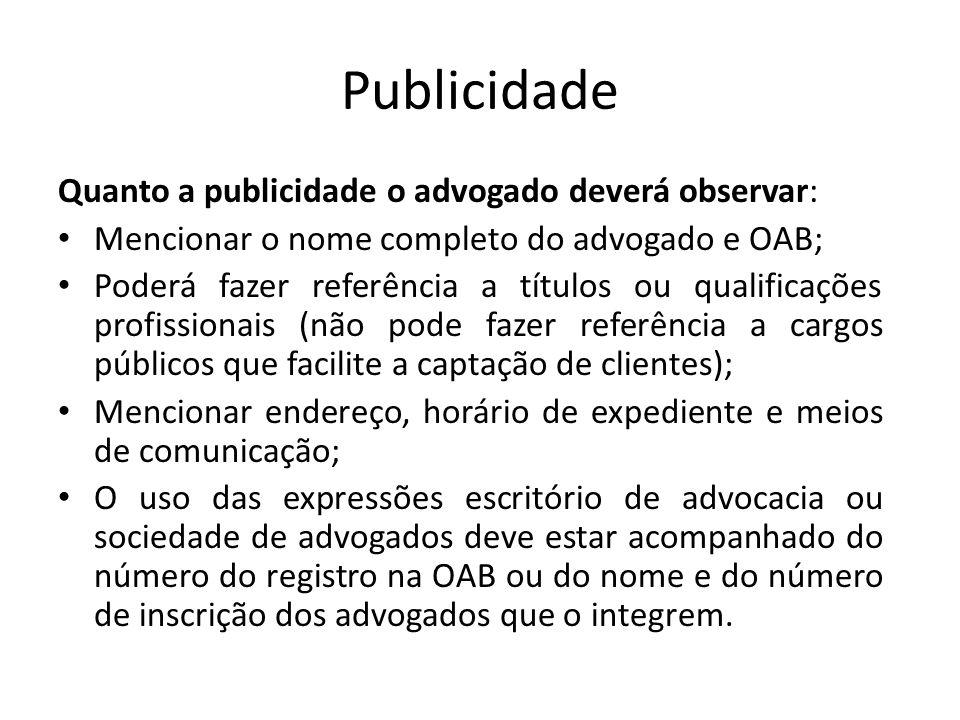 Publicidade Quanto a publicidade o advogado deverá observar: Mencionar o nome completo do advogado e OAB; Poderá fazer referência a títulos ou qualifi