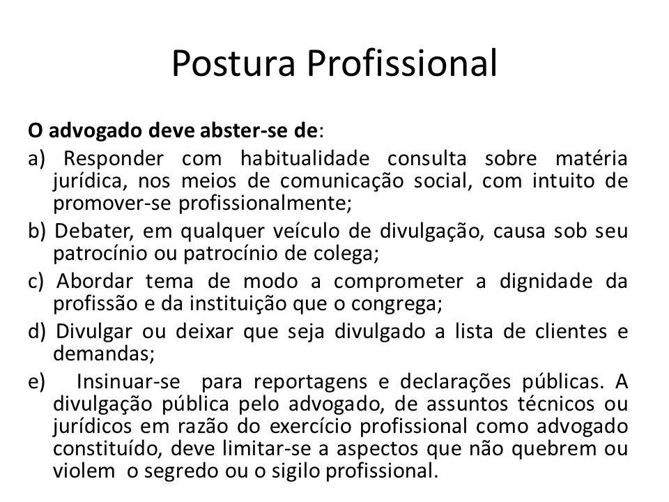 Postura Profissional O advogado deve abster-se de: a) Responder com habitualidade consulta sobre matéria jurídica, nos meios de comunicação social, co