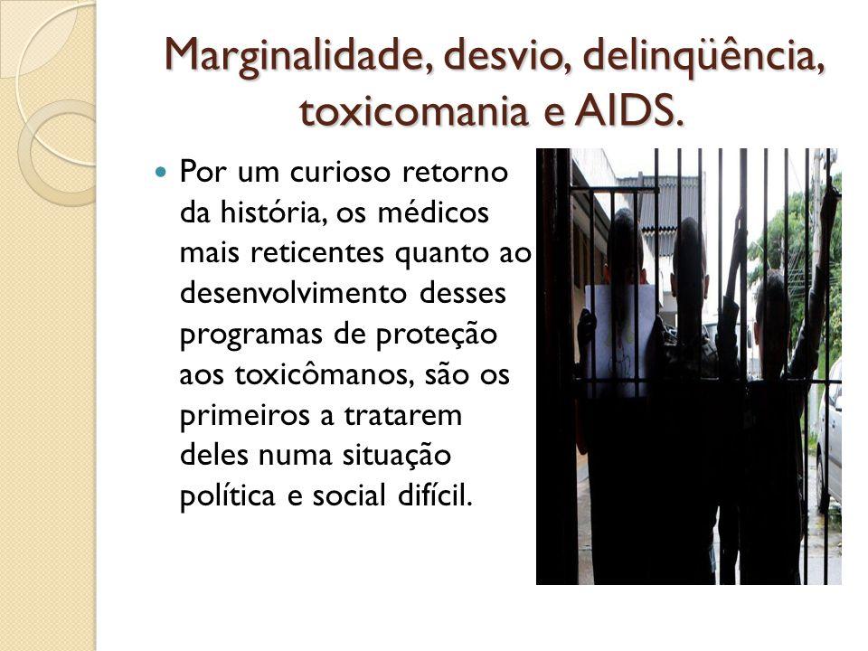 Marginalidade, desvio, delinqüência, toxicomania e AIDS. Por um curioso retorno da história, os médicos mais reticentes quanto ao desenvolvimento dess