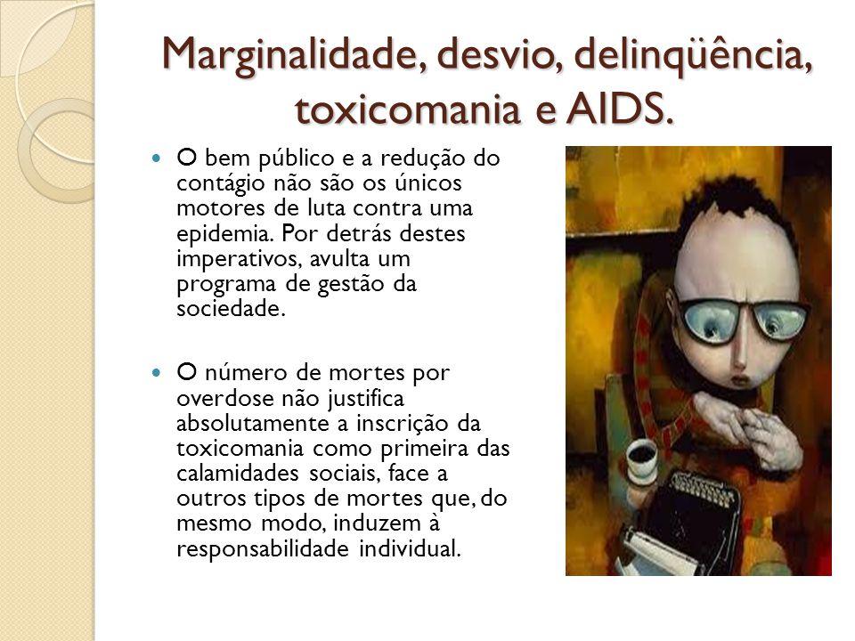 Marginalidade, desvio, delinqüência, toxicomania e AIDS. O bem público e a redução do contágio não são os únicos motores de luta contra uma epidemia.