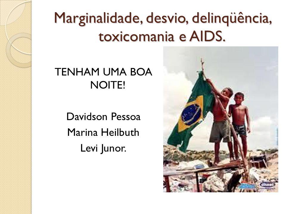 Marginalidade, desvio, delinqüência, toxicomania e AIDS. TENHAM UMA BOA NOITE! Davidson Pessoa Marina Heilbuth Levi Junor.