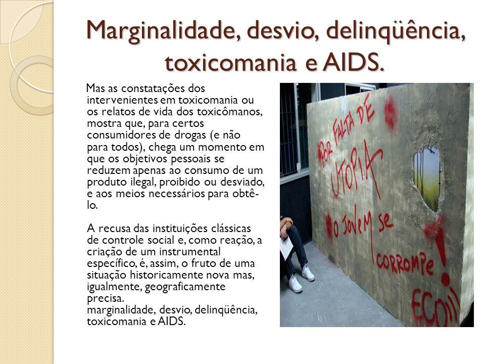 Marginalidade, desvio, delinqüência, toxicomania e AIDS. Mas as constatações dos intervenientes em toxicomania ou os relatos de vida dos toxicômanos,