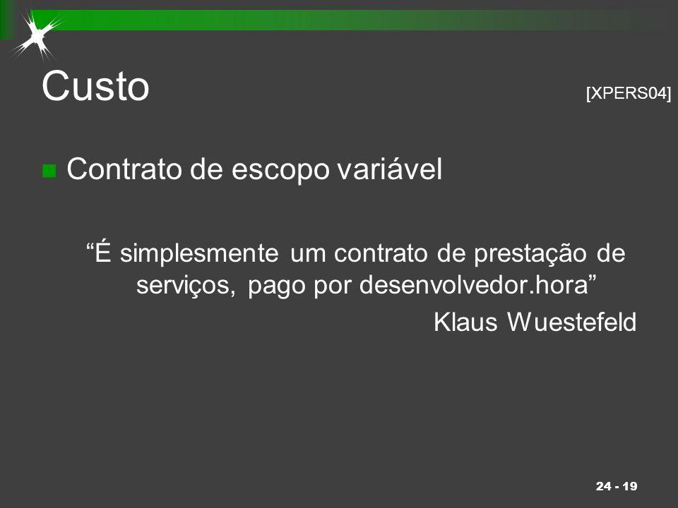 """24 - 19 Custo Contrato de escopo variável """"É simplesmente um contrato de prestação de serviços, pago por desenvolvedor.hora"""" Klaus Wuestefeld [XPERS04"""