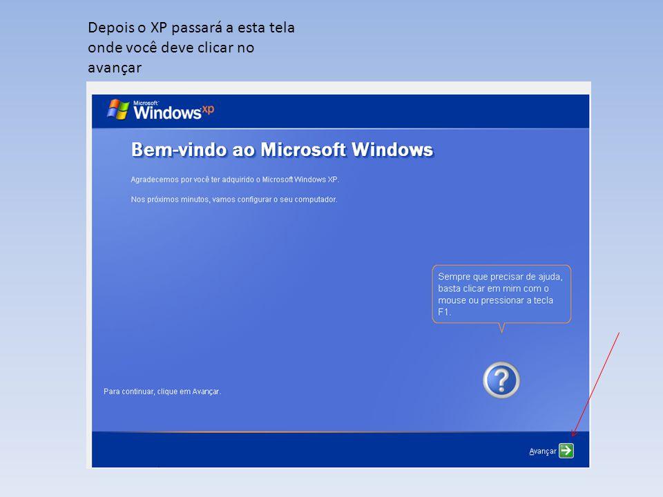 Depois o XP passará a esta tela onde você deve clicar no avançar