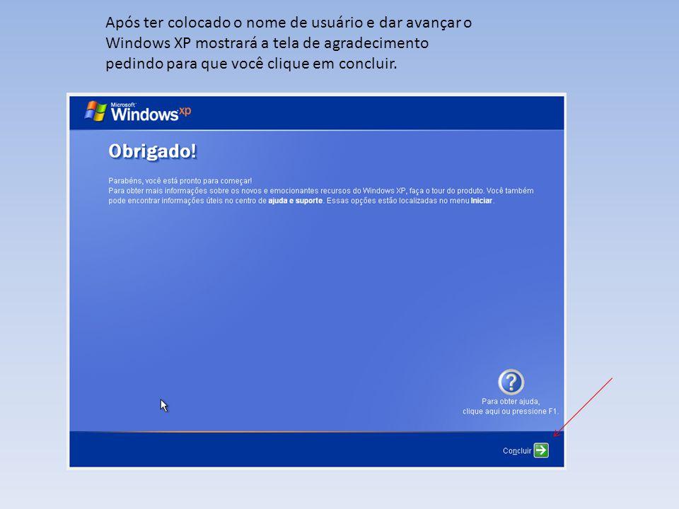 Após ter colocado o nome de usuário e dar avançar o Windows XP mostrará a tela de agradecimento pedindo para que você clique em concluir.