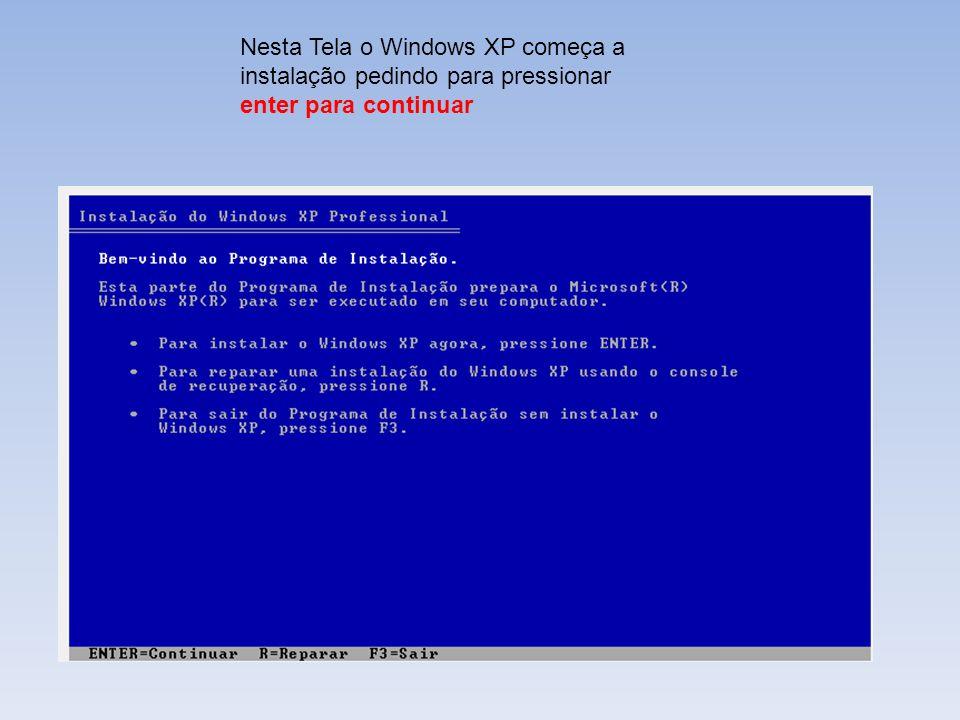 Nesta Tela o Windows XP começa a instalação pedindo para pressionar enter para continuar