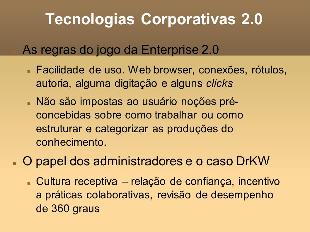 Tecnologias Corporativas 2.0 As regras do jogo da Enterprise 2.0 Facilidade de uso.