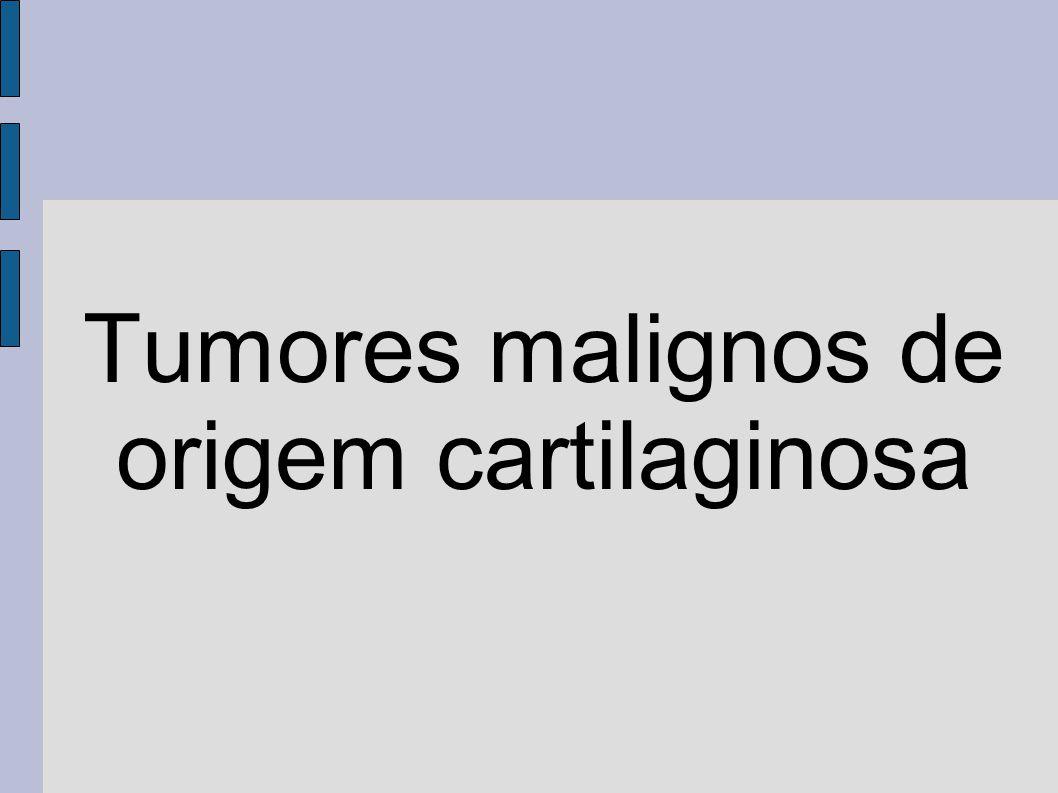 Tumores malignos de origem cartilaginosa