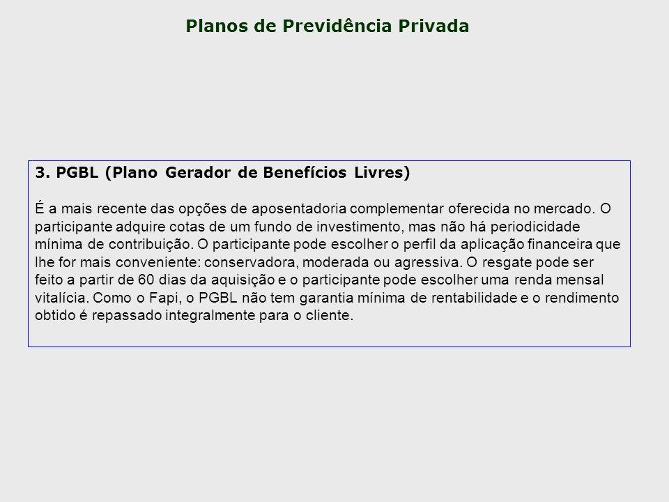 3. PGBL (Plano Gerador de Benefícios Livres) É a mais recente das opções de aposentadoria complementar oferecida no mercado. O participante adquire co