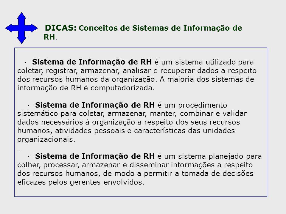 · Sistema de Informação de RH é um sistema utilizado para coletar, registrar, armazenar, analisar e recuperar dados a respeito dos recursos humano