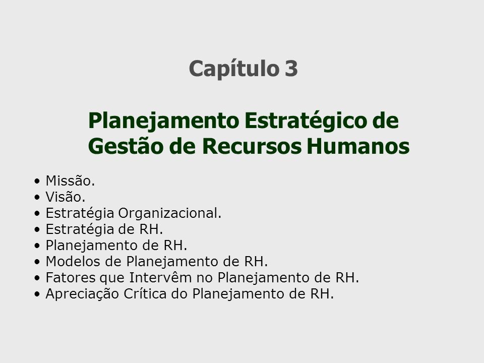 Capítulo 3 Planejamento Estratégico de Gestão de Recursos Humanos Missão. Visão. Estratégia Organizacional. Estratégia de RH. Planejamento de RH. Mode