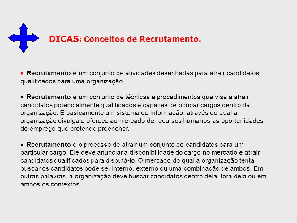  Recrutamento é um conjunto de atividades desenhadas para atrair candidatos qualificados para uma organização.  Recrutamento é um conjunto de técnic