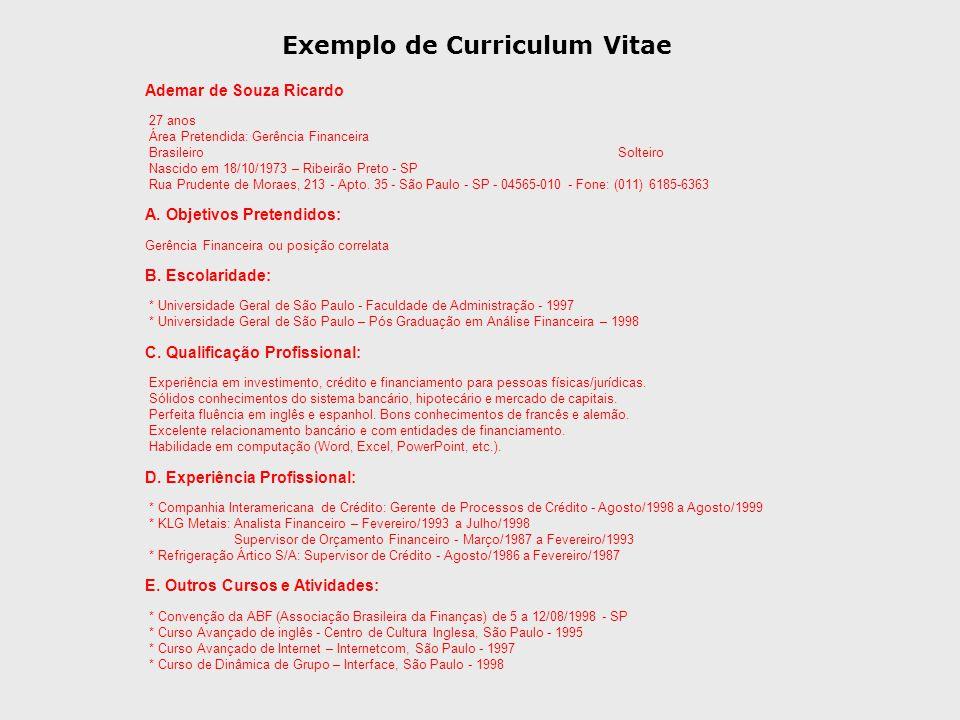 Exemplo de Curriculum Vitae Ademar de Souza Ricardo 27 anos Área Pretendida: Gerência Financeira BrasileiroSolteiro Nascido em 18/10/1973 – Ribeirão P