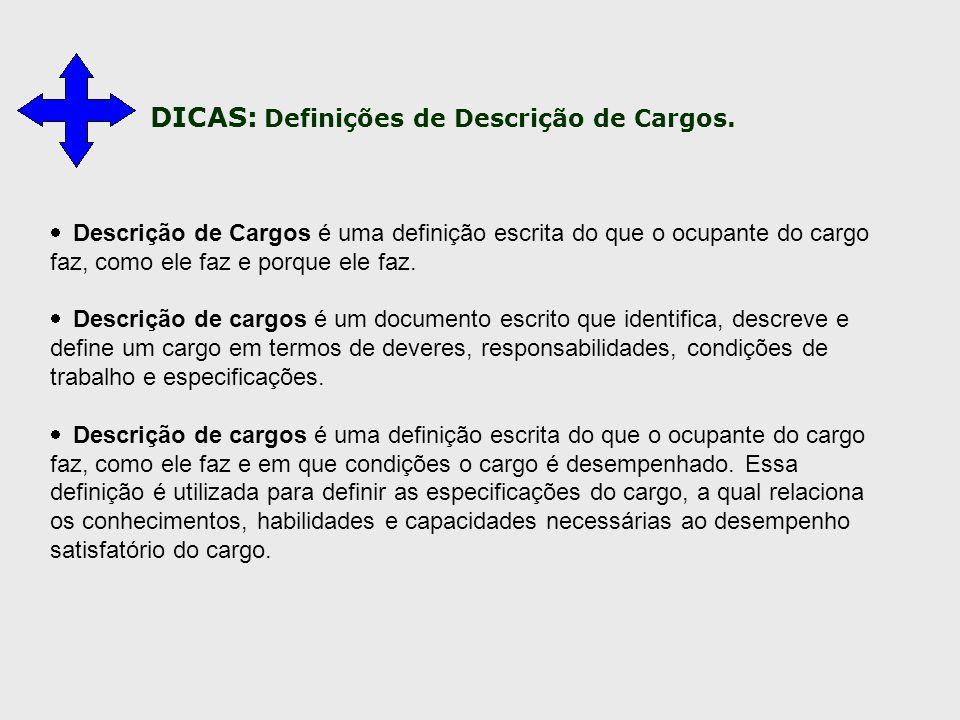  Descrição de Cargos é uma definição escrita do que o ocupante do cargo faz, como ele faz e porque ele faz.  Descrição de cargos é um documento escr