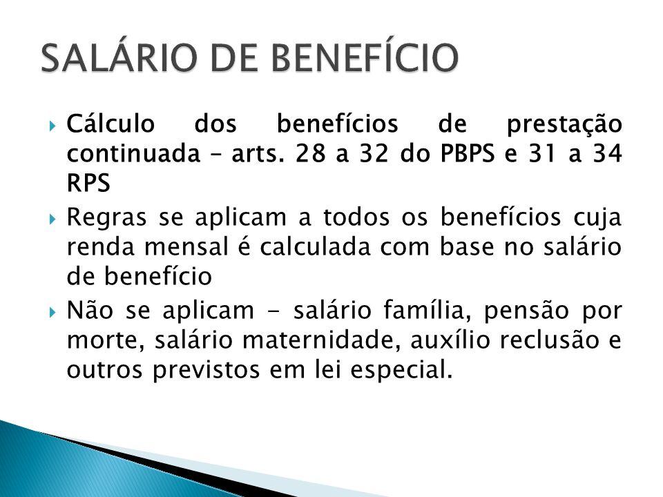  Salário – direito previdenciário – utilizado para denominar bases de cálculo  SALÁRIO DE BENEFÍCIO – base de cálculo da renda mensal inicial do benefício previdenciário  RENDA MENSAL INICIAL (RMI) – calculada mediante a aplicação de um percentual sobre o valor do salário de benefícios  SALÁRIO DE CONTRIBUIÇÃO – base de cálculo da contribuição do segurado  PERÍODO BÁSICO DE CÁLCULO (PBC) período contributivo considerado no cálculo do valor do benefício - Redação original da CF – últimos 36 salários de contribuição do segurado – art.