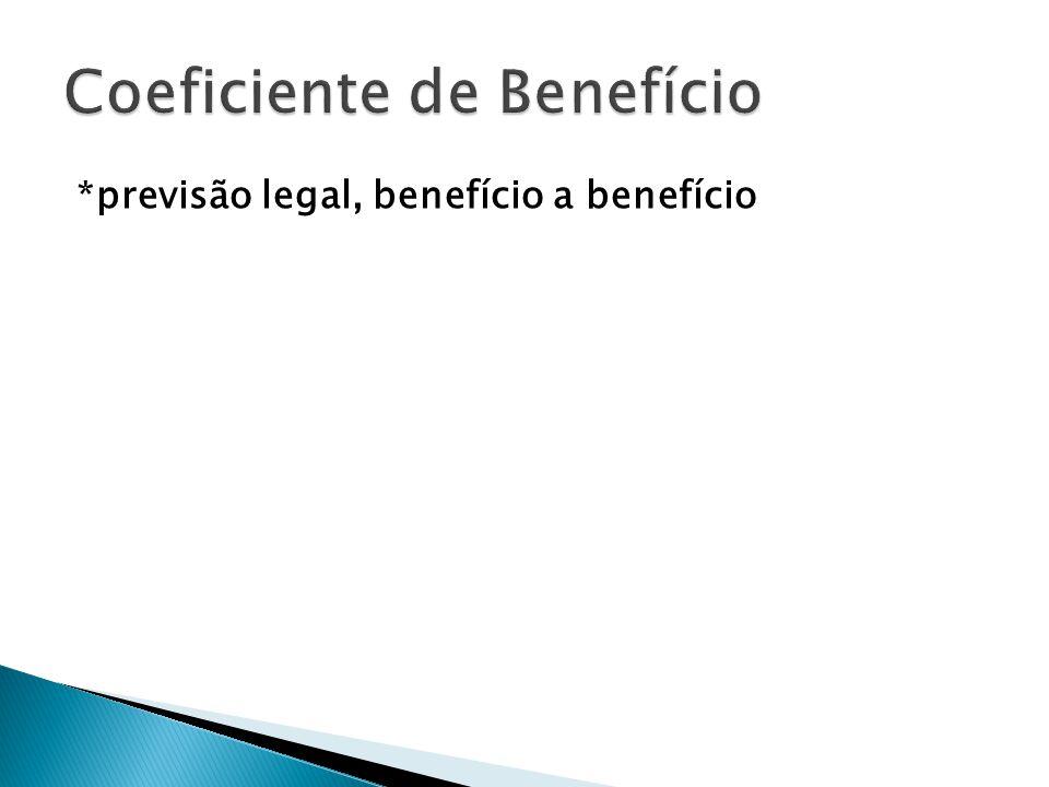 *previsão legal, benefício a benefício