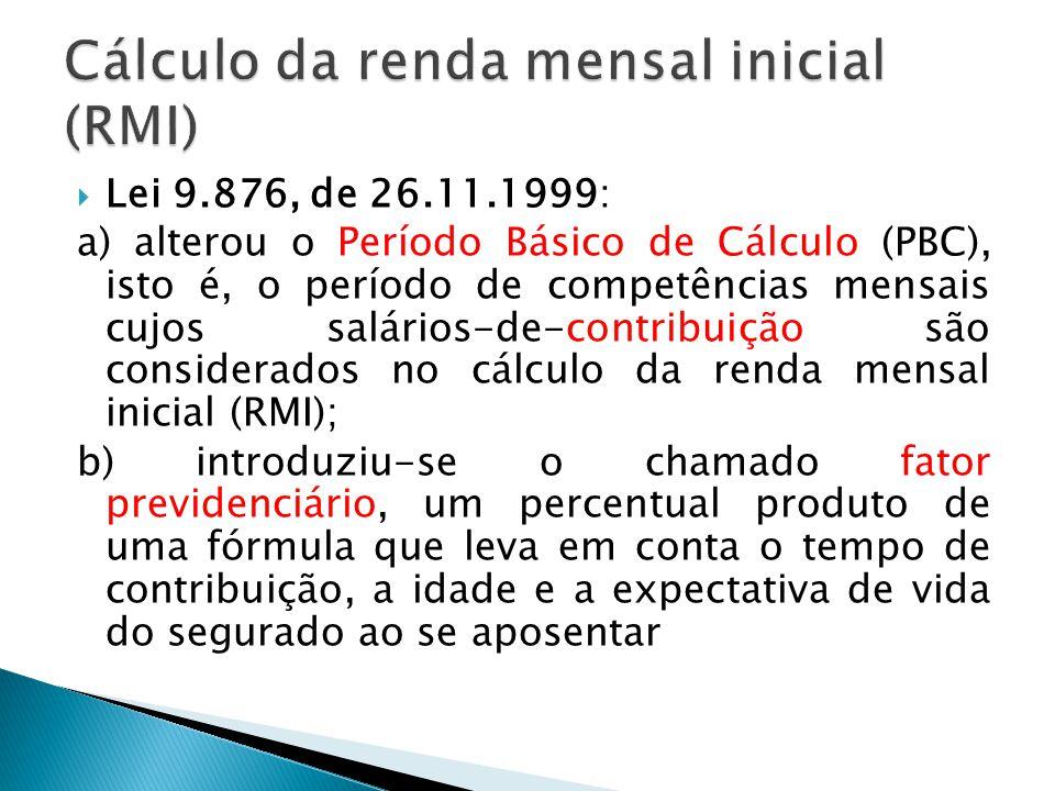  Lei 9.876, de 26.11.1999: a) alterou o Período Básico de Cálculo (PBC), isto é, o período de competências mensais cujos salários-de-contribuição são