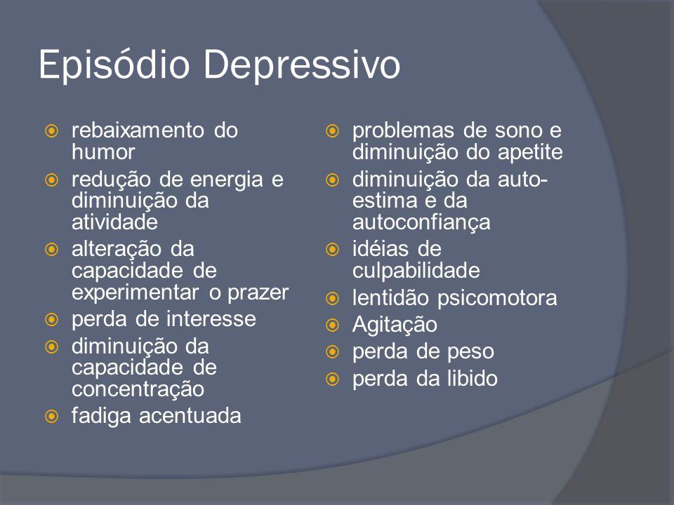 Episódio Depressivo  rebaixamento do humor  redução de energia e diminuição da atividade  alteração da capacidade de experimentar o prazer  perda