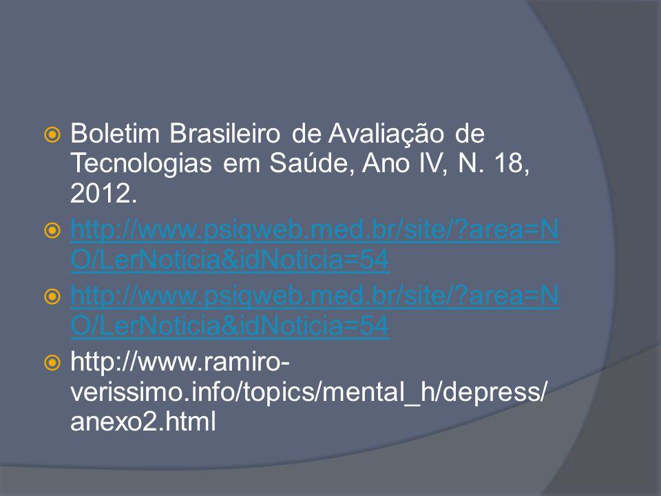  Boletim Brasileiro de Avaliação de Tecnologias em Saúde, Ano IV, N. 18, 2012.  http://www.psiqweb.med.br/site/?area=N O/LerNoticia&idNoticia=54 htt