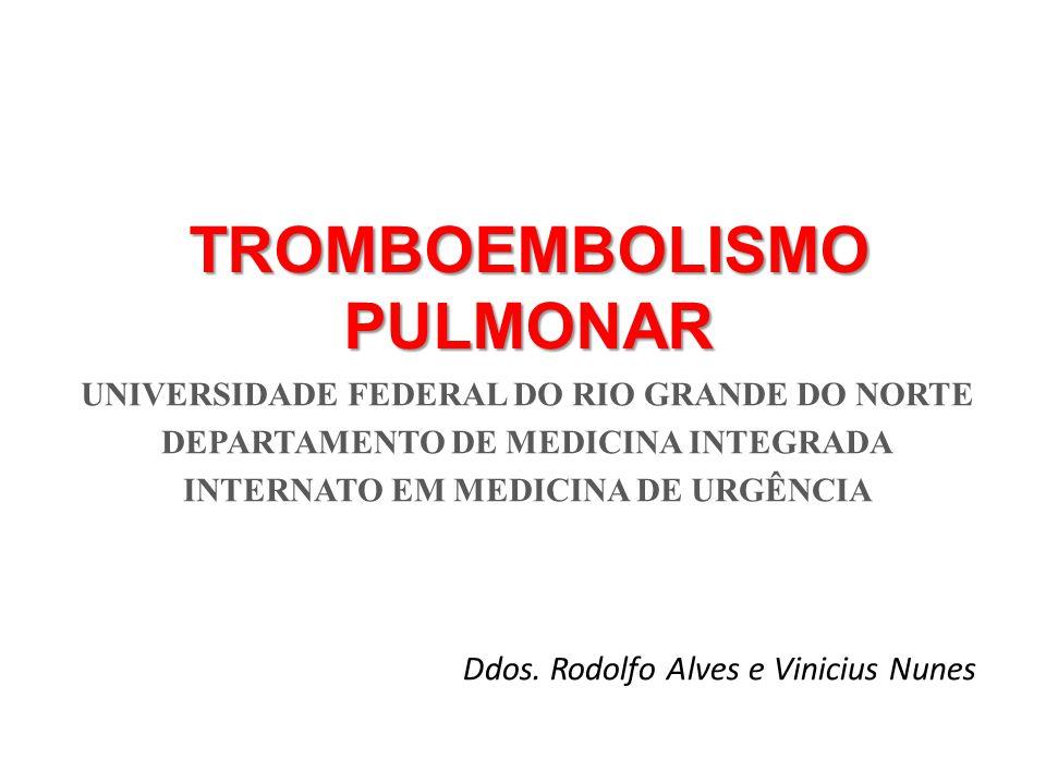 TROMBOEMBOLISMO PULMONAR UNIVERSIDADE FEDERAL DO RIO GRANDE DO NORTE DEPARTAMENTO DE MEDICINA INTEGRADA INTERNATO EM MEDICINA DE URGÊNCIA Ddos. Rodolf