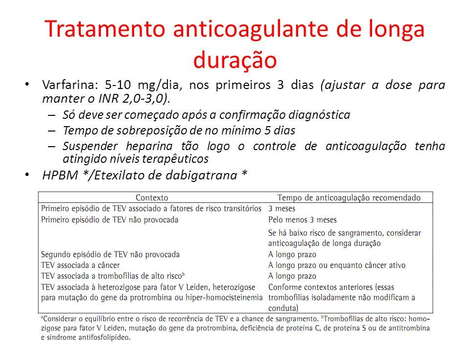 Tratamento anticoagulante de longa duração Varfarina: 5-10 mg/dia, nos primeiros 3 dias (ajustar a dose para manter o INR 2,0-3,0). – Só deve ser come