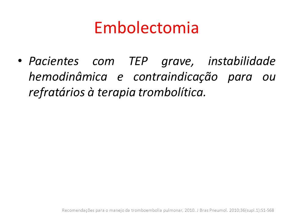 Embolectomia Pacientes com TEP grave, instabilidade hemodinâmica e contraindicação para ou refratários à terapia trombolítica. Recomendações para o ma