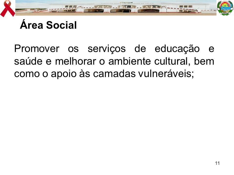 11 Promover os serviços de educação e saúde e melhorar o ambiente cultural, bem como o apoio às camadas vulneráveis; Área Social
