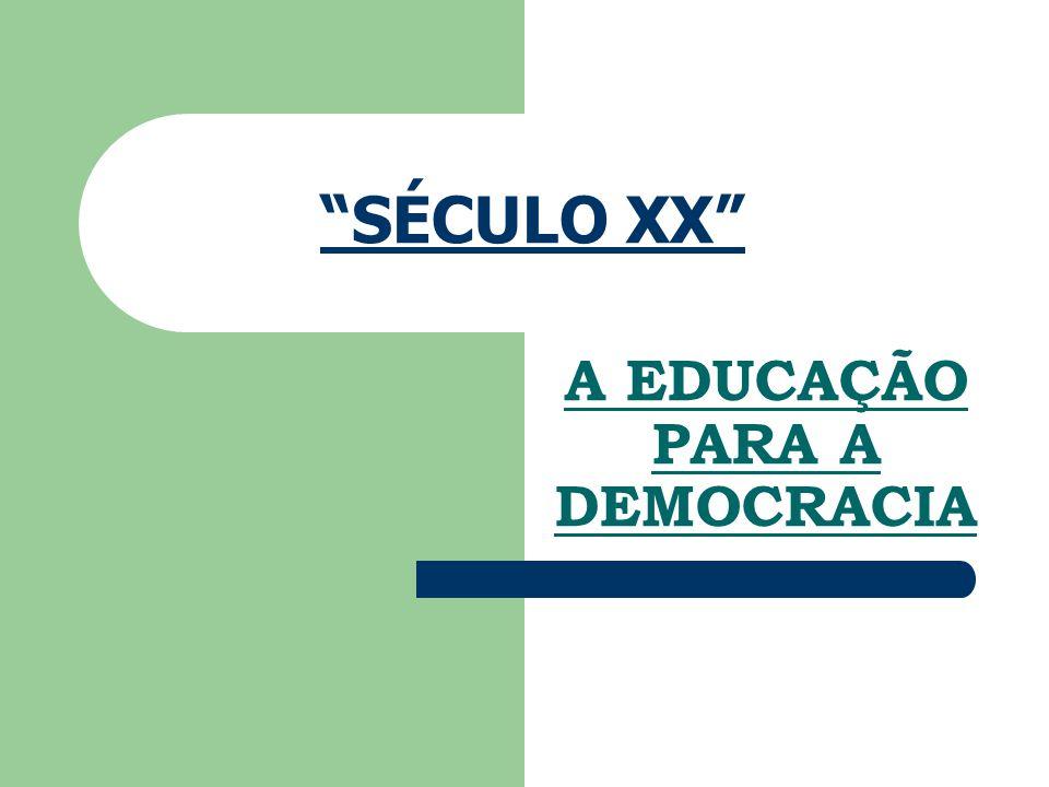 """""""SÉCULO XX"""" A EDUCAÇÃO PARA A DEMOCRACIA"""